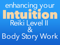 Enhancing Your Intuition: Reiki Level II and Body Story™ Work